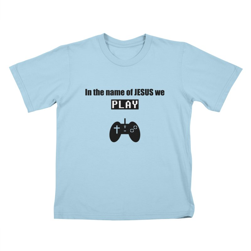 In the name of JESUS we Play - wt Kids T-Shirt by SwordSharp.com Shop