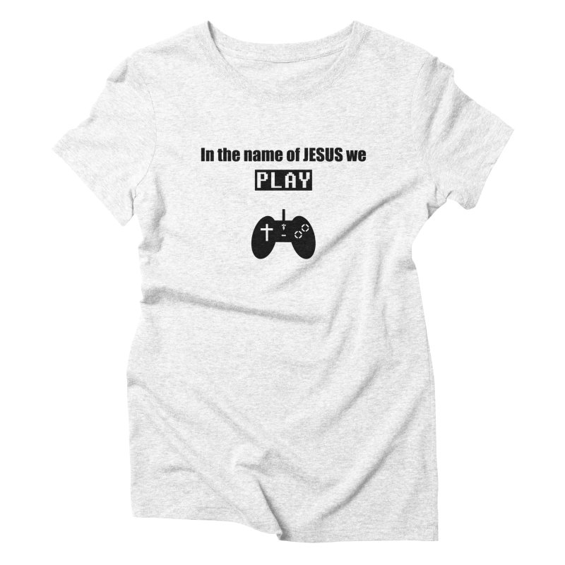 In the name of JESUS we Play - wt Women's Triblend T-shirt by SwordSharp.com Shop