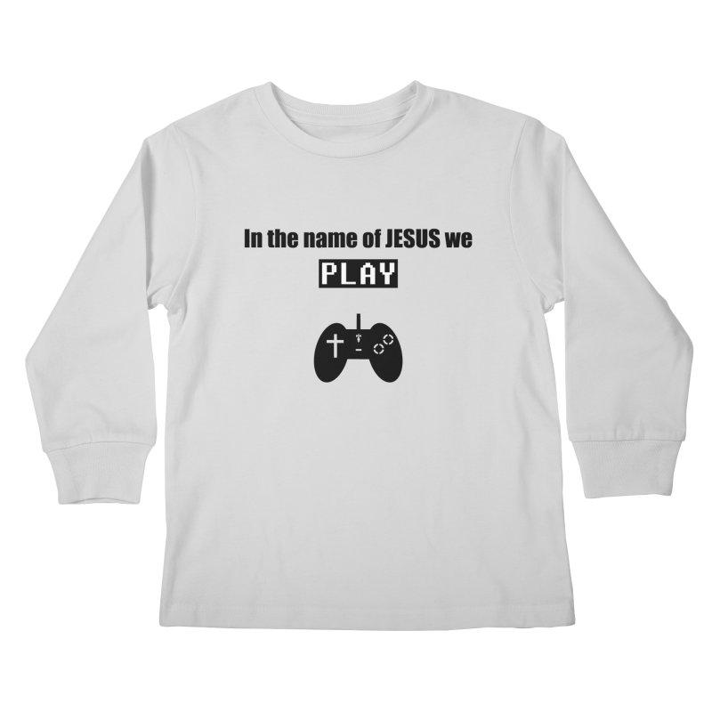 In the name of JESUS we Play - wt Kids Longsleeve T-Shirt by SwordSharp.com Shop