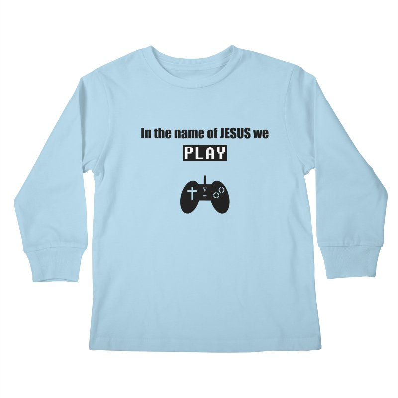 In the name of JESUS we Play - wt Kids Longsleeve T-Shirt by SwordSharp.com Shop