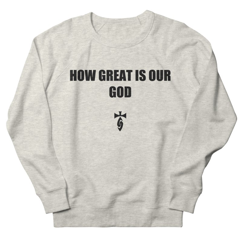 How Great is Our God Women's French Terry Sweatshirt by SwordSharp.com Shop