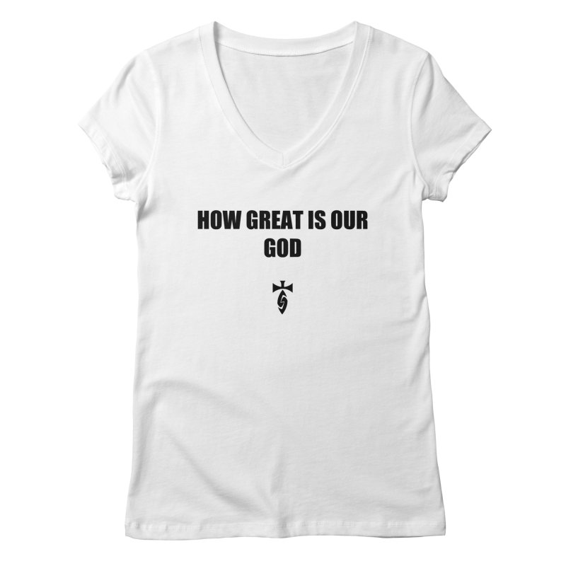 How Great is Our God Women's V-Neck by SwordSharp.com Shop
