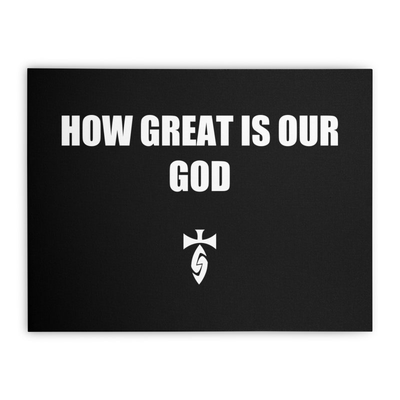 How Great is Our God - Blk Home Stretched Canvas by SwordSharp.com Shop
