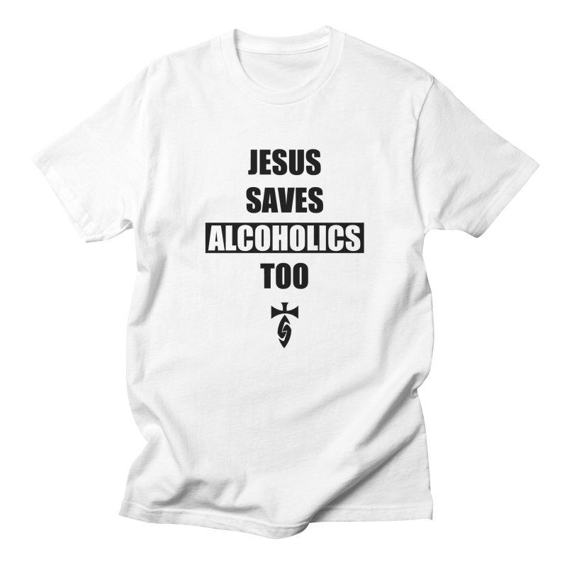 Jesus Saves Alcoholics Too! Men's T-Shirt by SwordSharp.com Shop