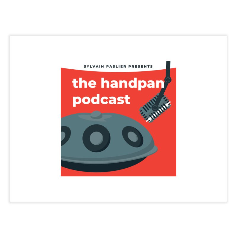 The Handpan Podcast Home Fine Art Print by Handpan Merch (T-shirts, Hoodies, Accessories)