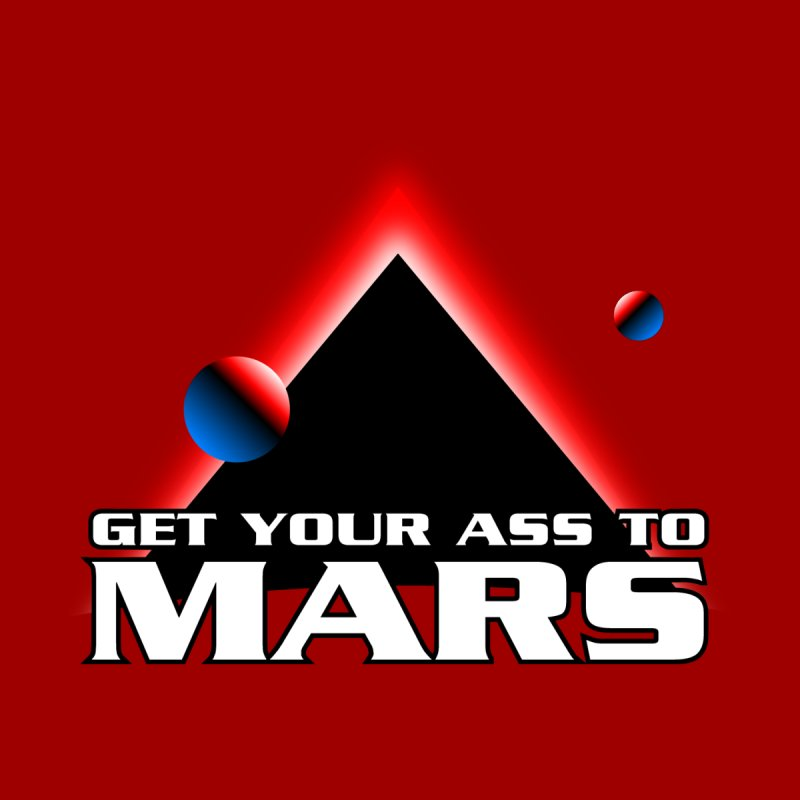 Get Your Ass to Mars by synaptyx's Artist Shop