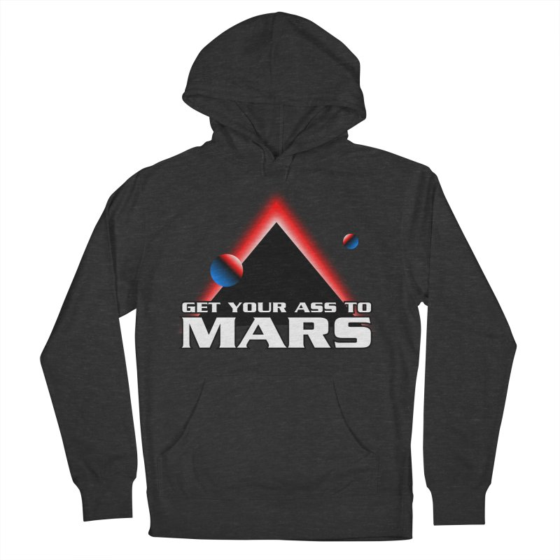 Get Your Ass to Mars Women's Pullover Hoody by synaptyx's Artist Shop