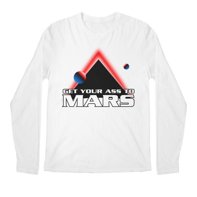 Get Your Ass to Mars Men's Longsleeve T-Shirt by synaptyx's Artist Shop