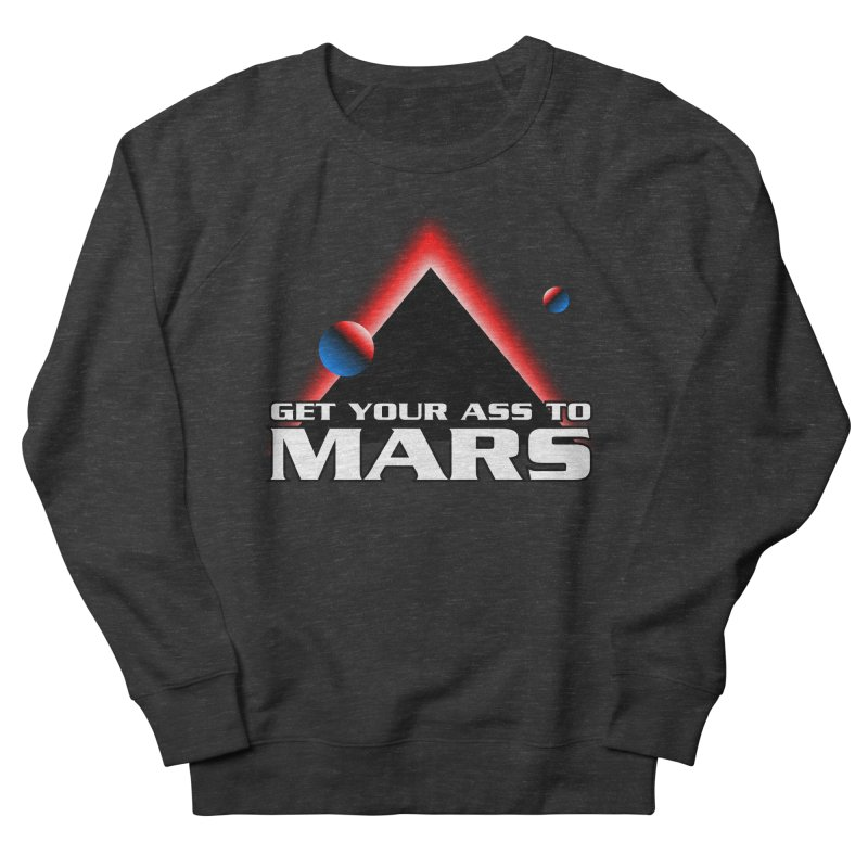 Get Your Ass to Mars Women's Sweatshirt by synaptyx's Artist Shop