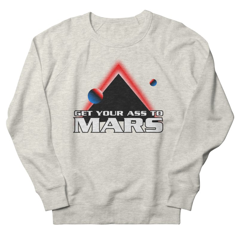 Get Your Ass to Mars Men's Sweatshirt by synaptyx's Artist Shop