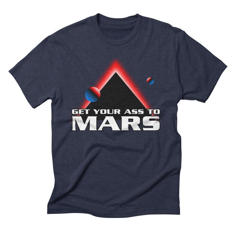 Get Your Ass to Mars Men's Triblend T-Shirt by synaptyx's Artist Shop