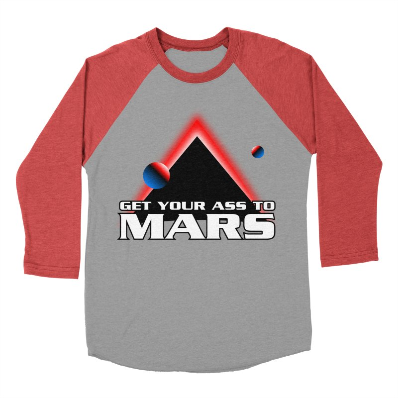 Get Your Ass to Mars Women's Baseball Triblend T-Shirt by synaptyx's Artist Shop