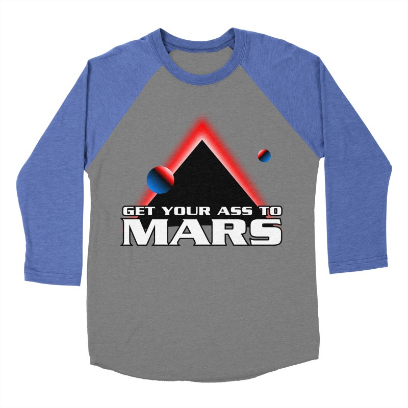 Get Your Ass to Mars Men's Baseball Triblend T-Shirt by synaptyx's Artist Shop