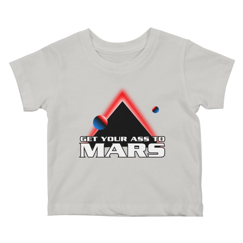 Get Your Ass to Mars Kids Baby T-Shirt by synaptyx's Artist Shop