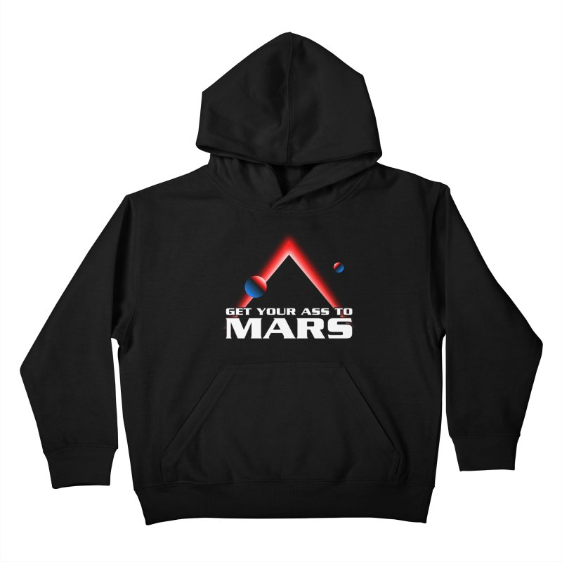 Get Your Ass to Mars Kids Pullover Hoody by synaptyx's Artist Shop