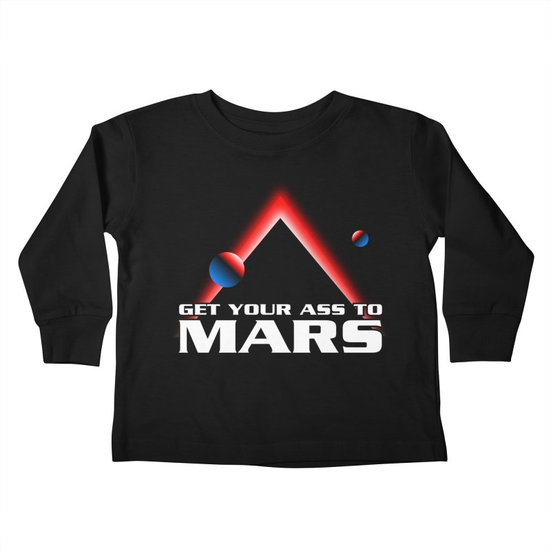 Get Your Ass to Mars Kids Toddler Longsleeve T-Shirt by synaptyx's Artist Shop