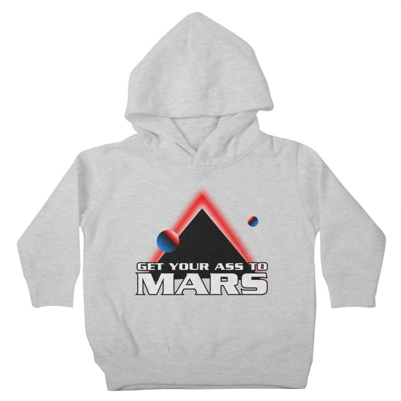 Get Your Ass to Mars Kids Toddler Pullover Hoody by synaptyx's Artist Shop
