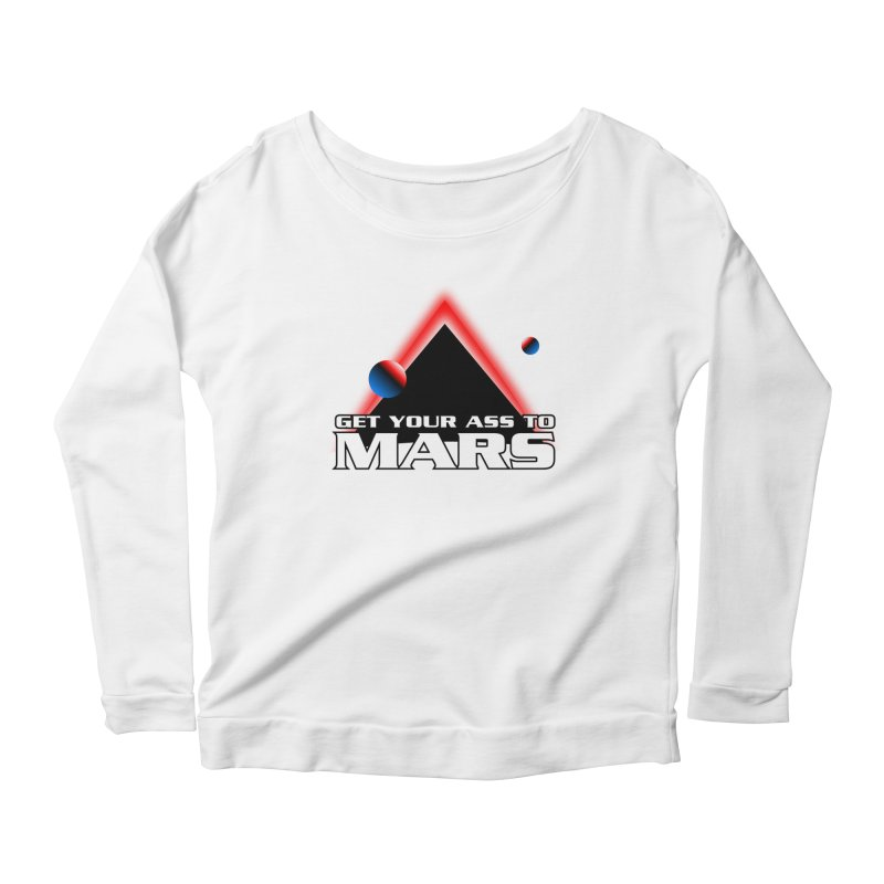 Get Your Ass to Mars Women's Longsleeve Scoopneck  by synaptyx's Artist Shop