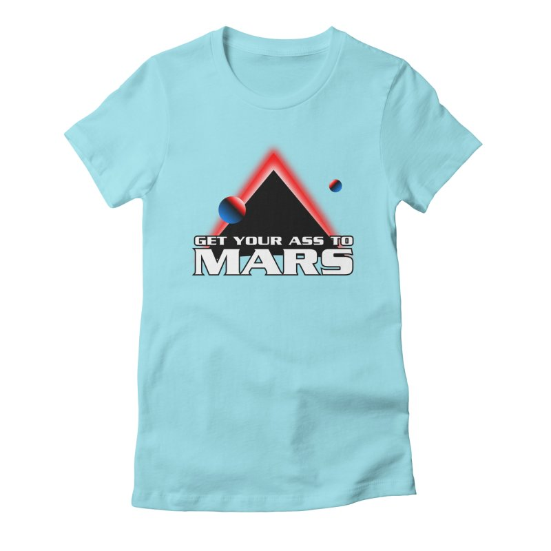 Get Your Ass to Mars Women's Fitted T-Shirt by synaptyx's Artist Shop