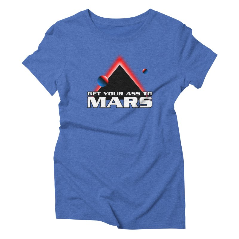 Get Your Ass to Mars Women's Triblend T-shirt by synaptyx's Artist Shop