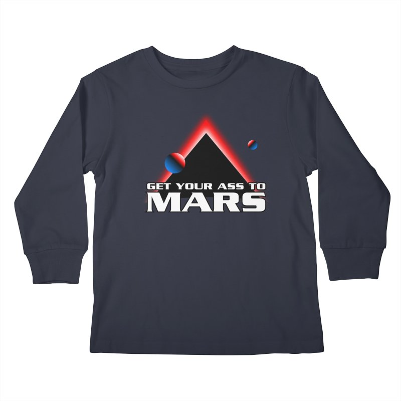 Get Your Ass to Mars Kids Longsleeve T-Shirt by synaptyx's Artist Shop