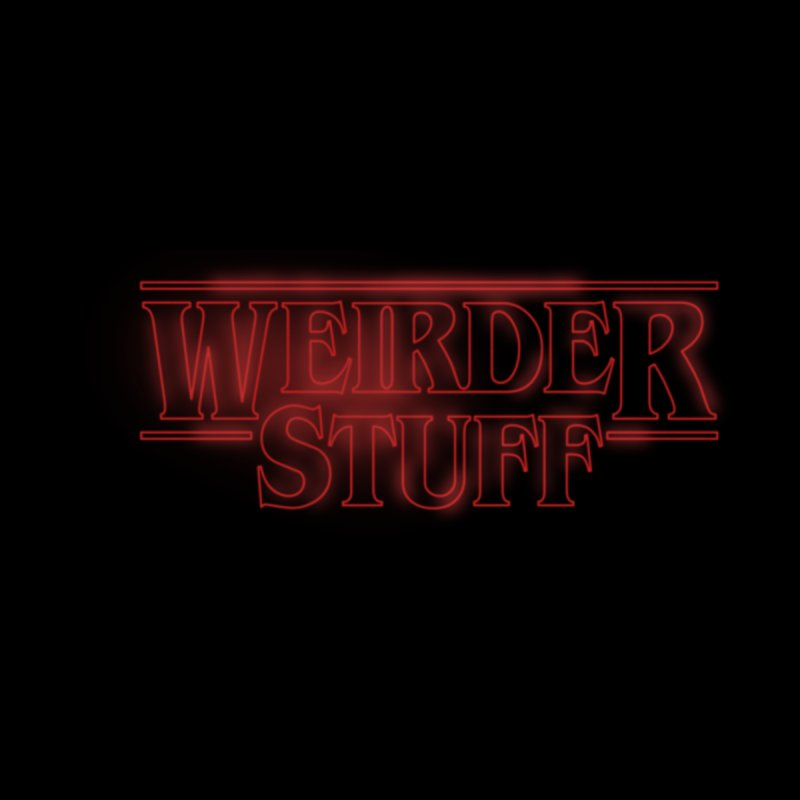 Weirder Stuff None  by synaptyx's Artist Shop