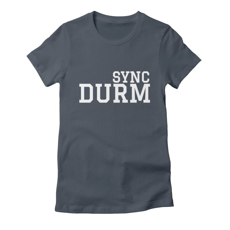 SYNC DURM in White Women's Fitted T-Shirt by SYNCSTUDIO Sweat Supplies