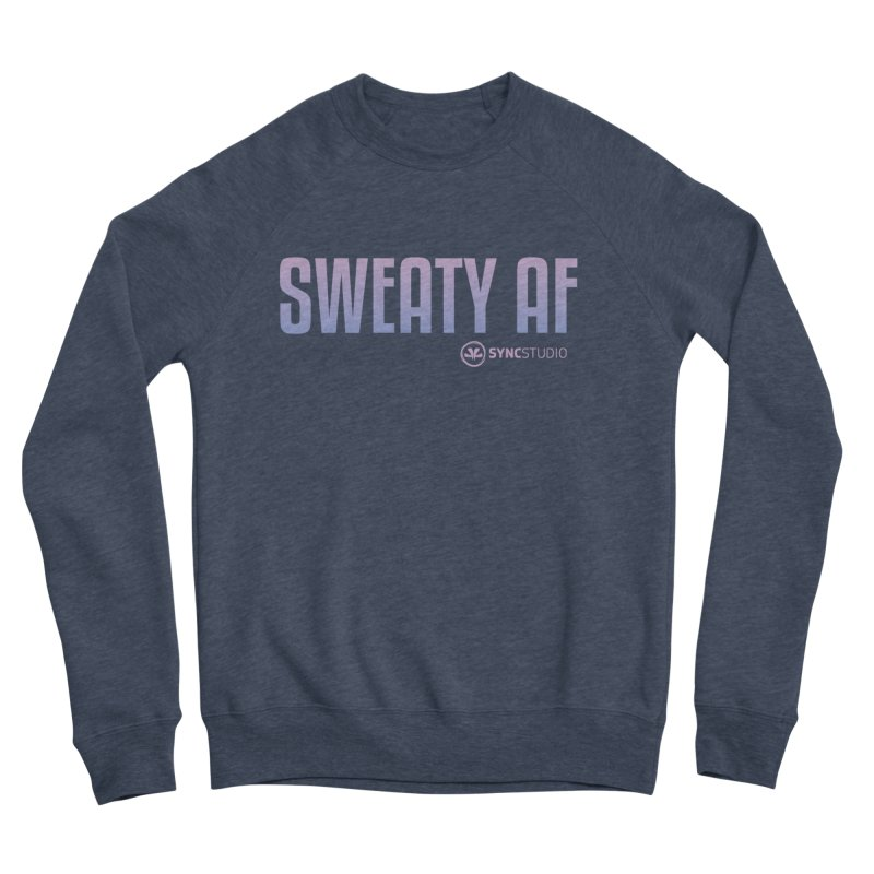 SWEATY AF Women's Sponge Fleece Sweatshirt by SYNCSTUDIO Sweat Supplies