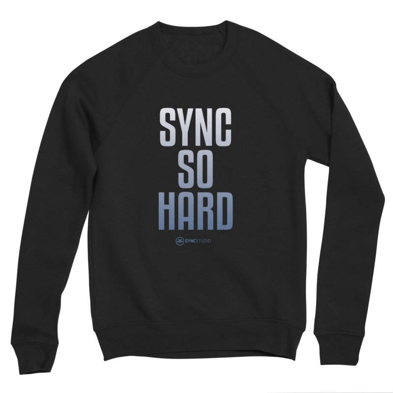 SYNC SO HARD Women's Sponge Fleece Sweatshirt by SYNCSTUDIO Sweat Supplies