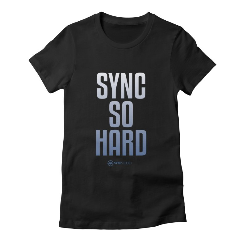 SYNC SO HARD Women's Fitted T-Shirt by SYNCSTUDIO Sweat Supplies