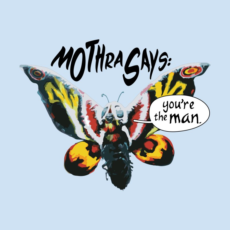 Mothra Says: You're the Man Men's T-Shirt by Shop Synthentacle