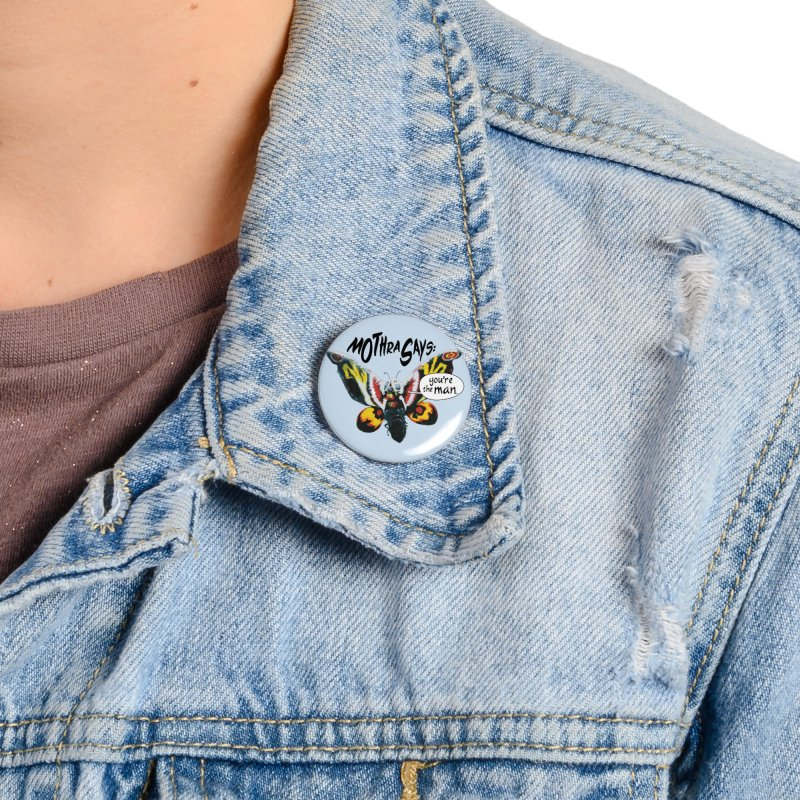 Mothra Says: You're the Man Accessories Button by synthentacle
