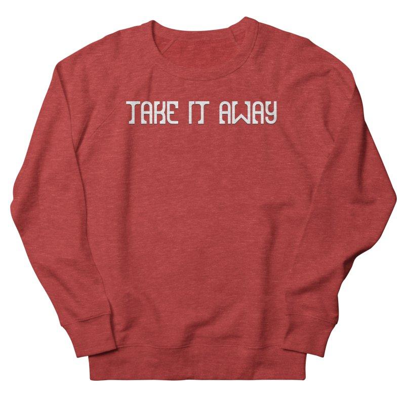 Take It Away Logo Merchandise Women's French Terry Sweatshirt by Take It Away's Shop