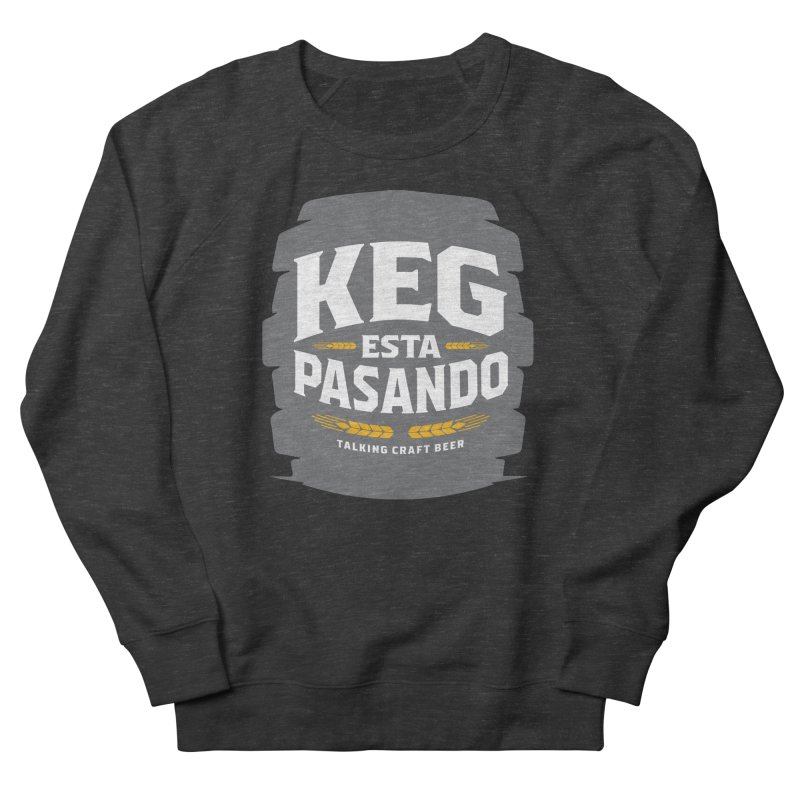 Kept Big Keg (W/O hop) Men's French Terry Sweatshirt by Talking Craft Beer Shop