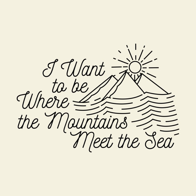 I Want to Be Where the Mountains Meet the Sea by Tamara Lance