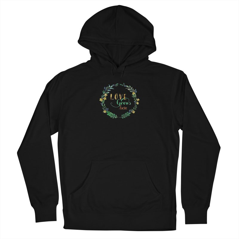 Love Grows Here Women's Pullover Hoody by tanjica's Artist Shop