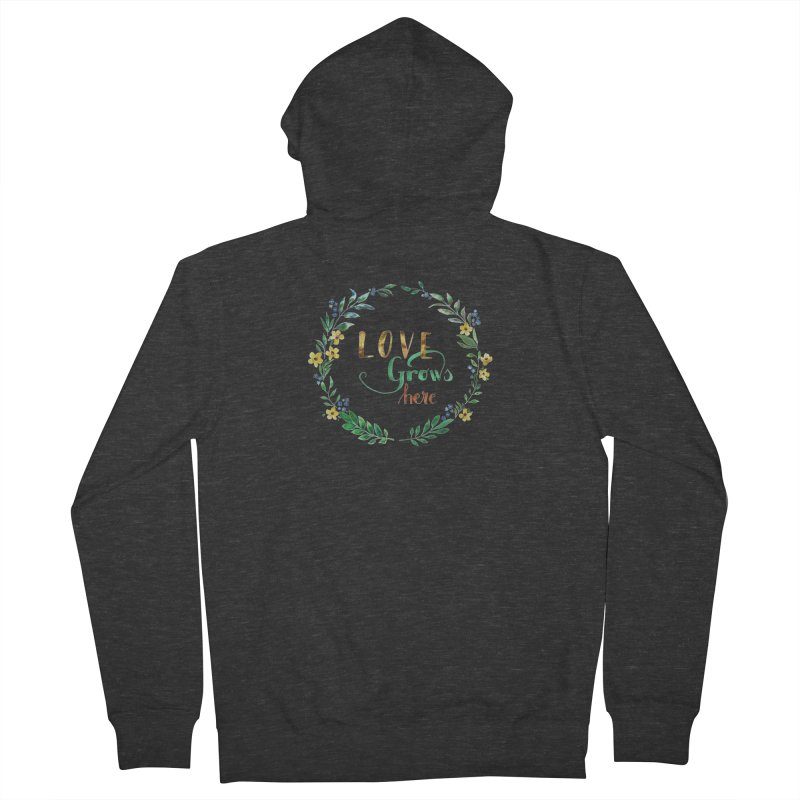Love Grows Here Women's French Terry Zip-Up Hoody by tanjica's Artist Shop