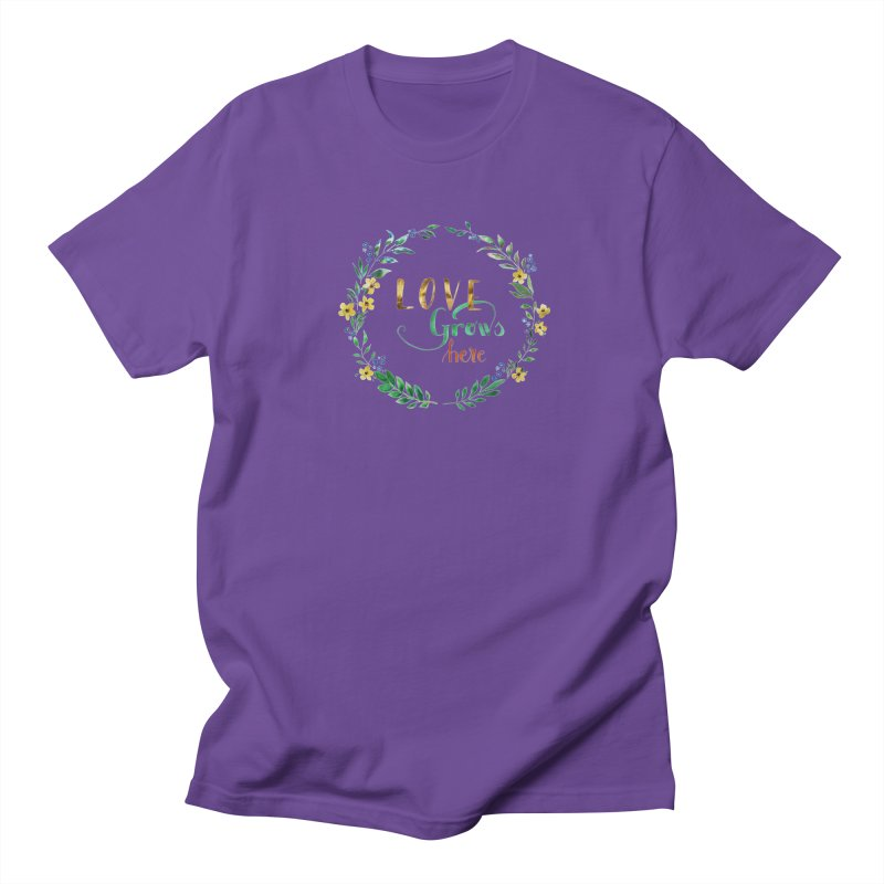 Love Grows Here Women's Unisex T-Shirt by tanjica's Artist Shop
