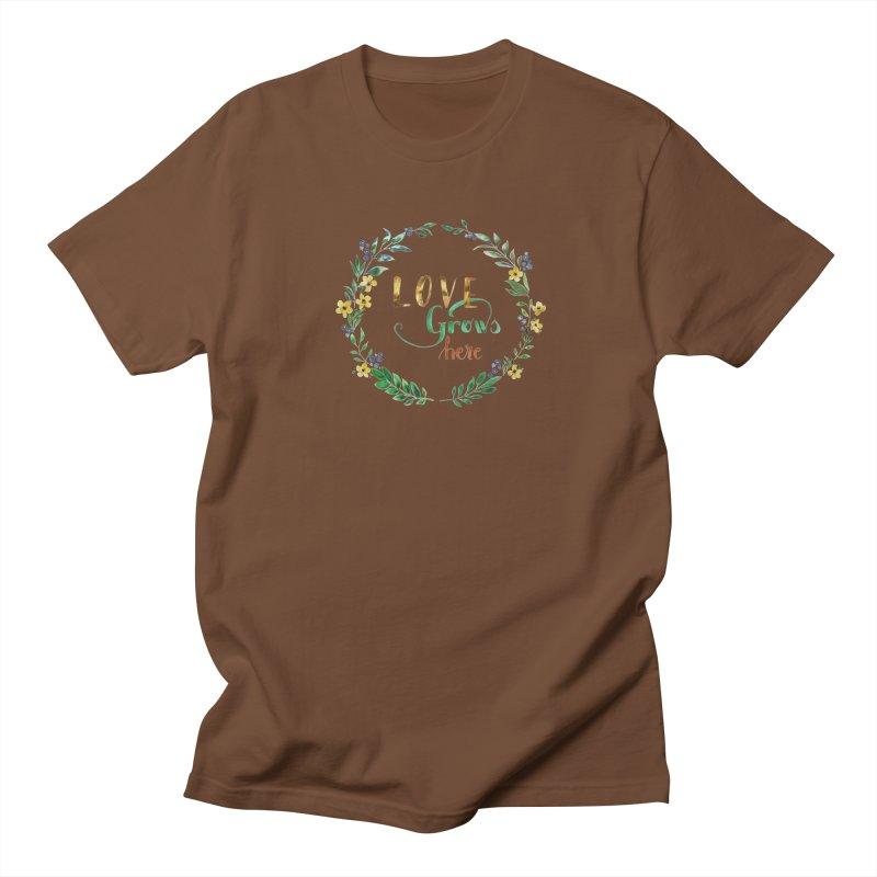 Love Grows Here Women's Unisex T-Shirt by tanjica's Artist Shop