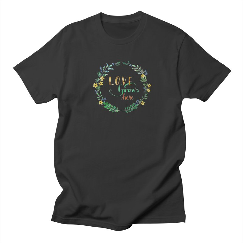 Love Grows Here Women's Regular Unisex T-Shirt by tanjica's Artist Shop