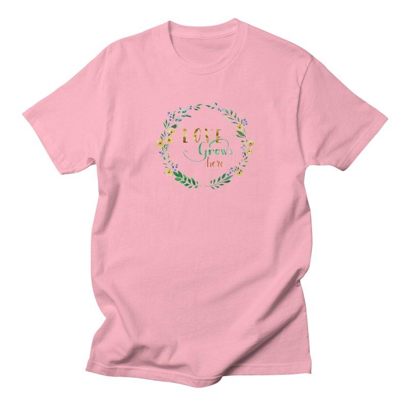 Love Grows Here Women's Regular Unisex T-Shirt by tanjica's Artist Shop