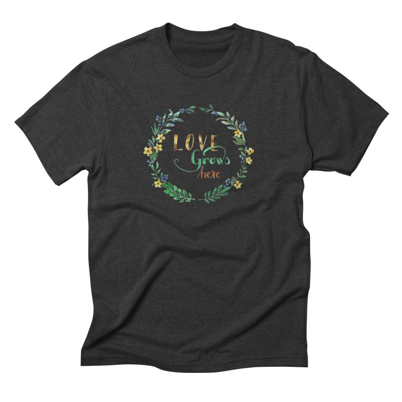 Love Grows Here Men's Triblend T-shirt by tanjica's Artist Shop