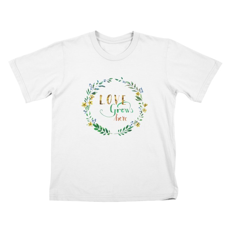 Love Grows Here Kids T-Shirt by tanjica's Artist Shop