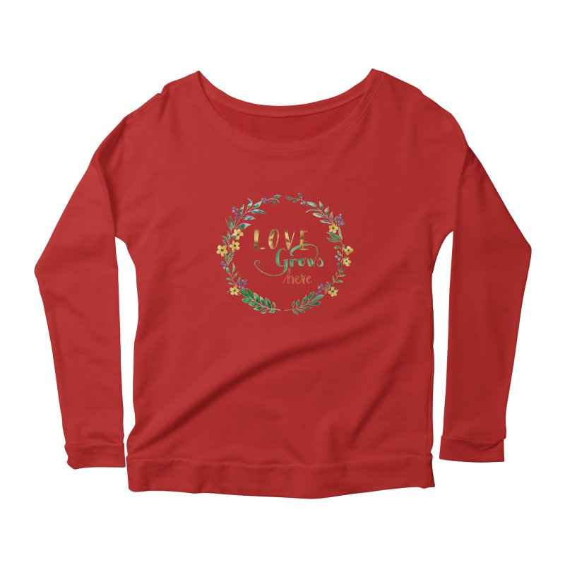 Love Grows Here Women's Longsleeve Scoopneck  by tanjica's Artist Shop