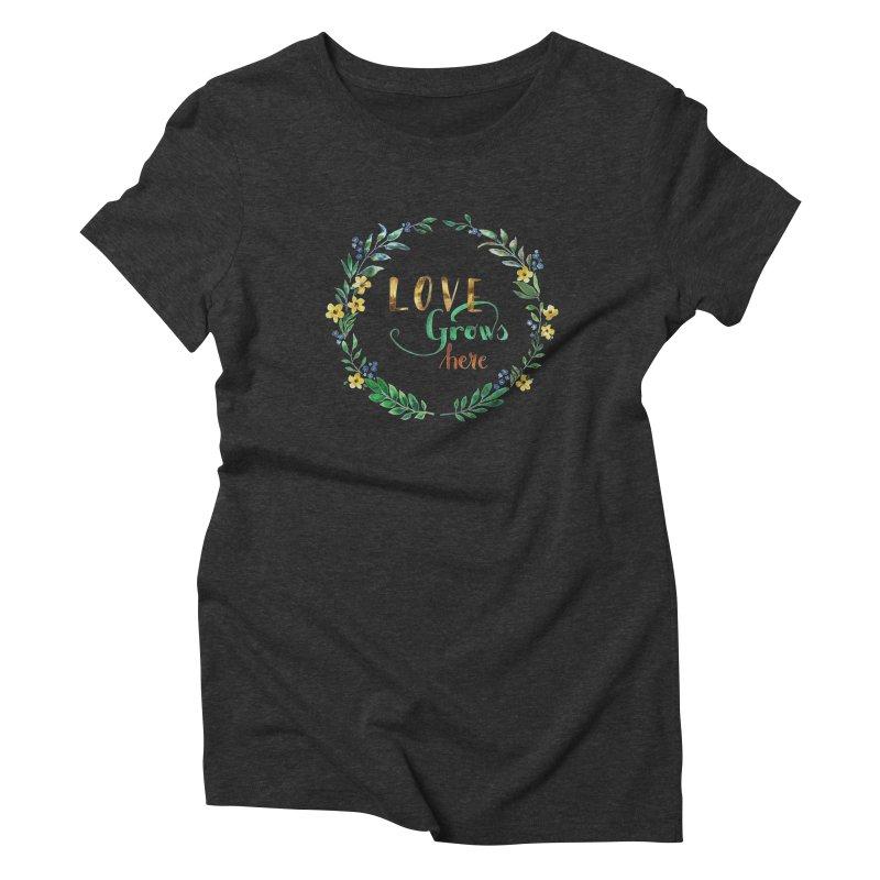 Love Grows Here Women's Triblend T-shirt by tanjica's Artist Shop