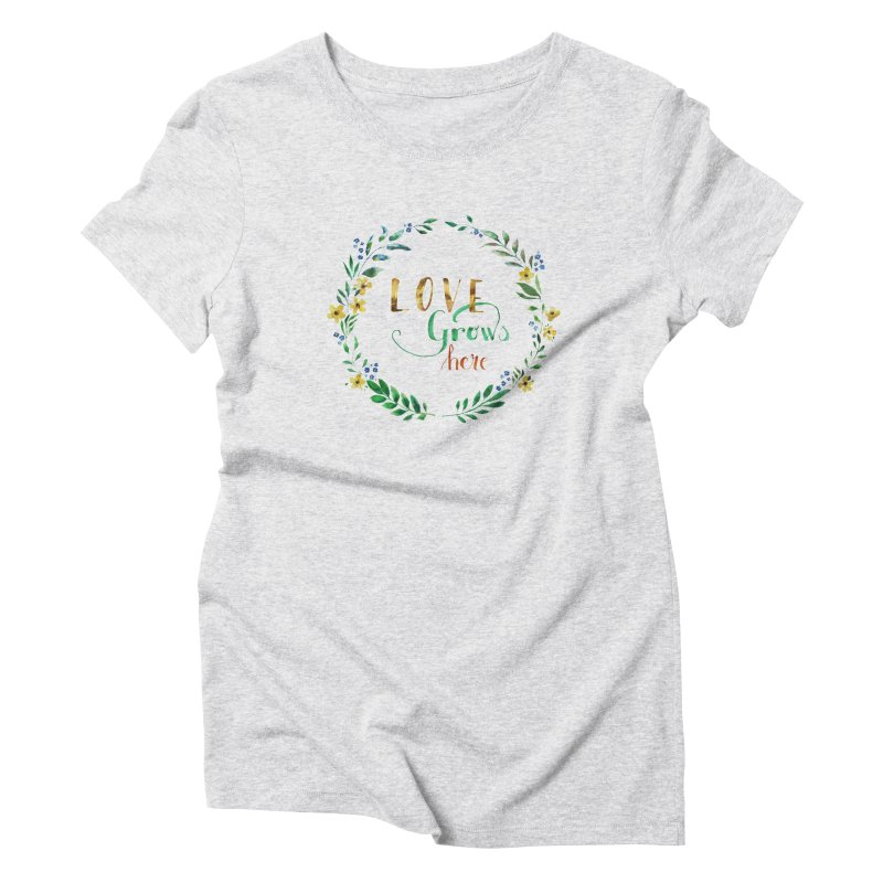 Love Grows Here Women's Triblend T-shirt by tanjica's Artist Shop