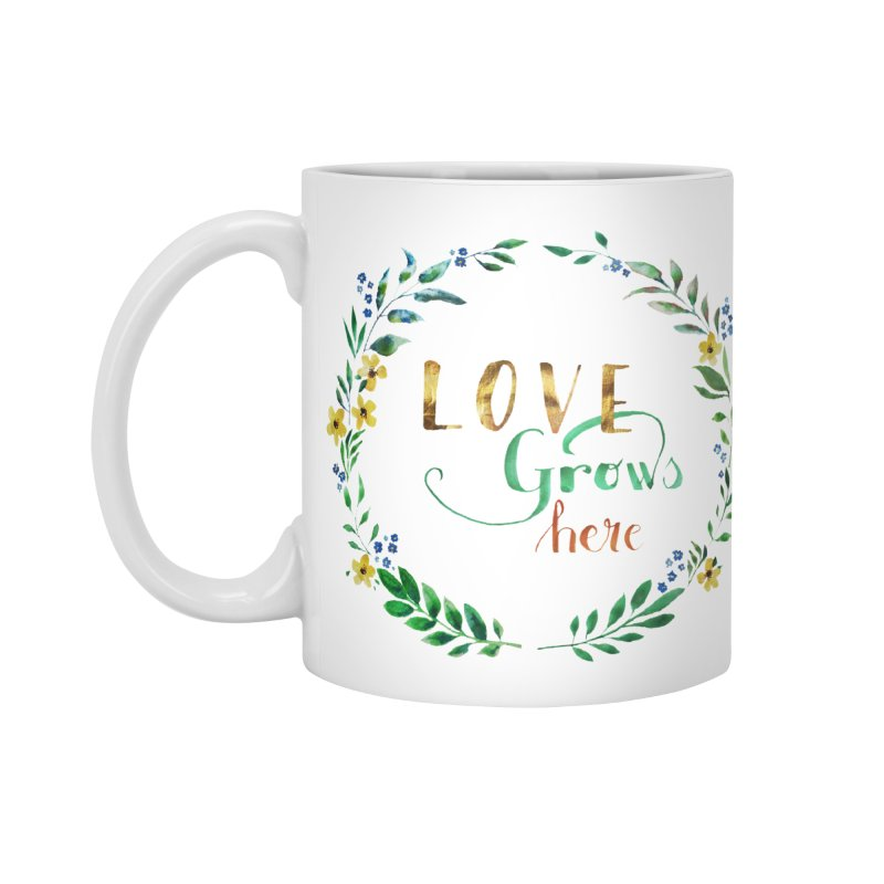 Love Grows Here Accessories Standard Mug by tanjica's Artist Shop