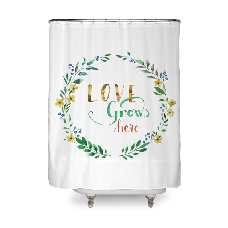 Love Grows Here Home Shower Curtain by tanjica's Artist Shop