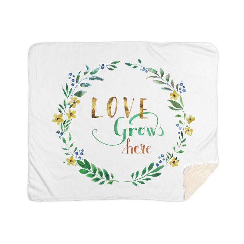 Love Grows Here Home Sherpa Blanket Blanket by tanjica's Artist Shop