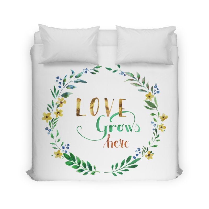 Love Grows Here Home Duvet by tanjica's Artist Shop